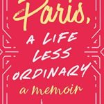 [PDF] [EPUB] Paris, A Life Less Ordinary: A Memoir Download