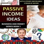 [PDF] [EPUB] Passive Income Ideas: 50+ Simple And Effective Passive Income Ideas For Beginners Looking To Retire With A Steady And Reliable Stream Of Income (Business And Money Series) Download