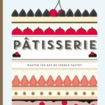 [PDF] [EPUB] Patisserie: Master the Art of French Pastry Download