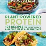 [PDF] [EPUB] Plant-Powered Protein: 125 Recipes for Using Today's Amazing Meat Alternatives Download