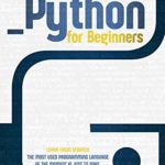 [PDF] [EPUB] Python For Beginners: Learn From Scratch the Most Used Programming Language of the Moment in Just 15 Days Download