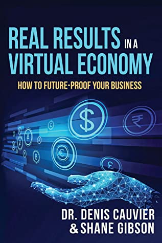 [PDF] [EPUB] Real Results in a Virtual Economy: How to Future-Proof Your Business Download by Denis Cauvier