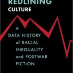 [PDF] [EPUB] Redlining Culture: A Data History of Racial Inequality and Postwar Fiction Download