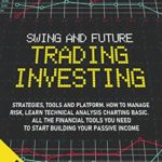 [PDF] [EPUB] SWING AND FUTURE TRADING INVESTING: Strategies, Tools and platform. How To manage Risk, Learn Technical Analysis Charting Basic. All the financial tools you need to start building Your Passive Income Download