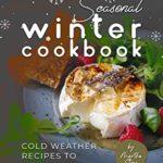 [PDF] [EPUB] Seasonal Winter Cookbook: Cold Weather Recipes to Keep Warm Download