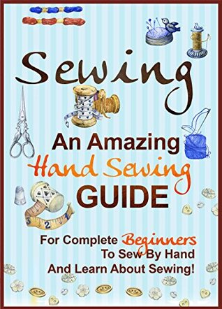 [PDF] [EPUB] Sewing: An Amazing Hand Sewing Guide for Complete Beginners to Sew by Hand and Learn About Sewing Download by Sandy Vandegrift