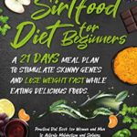 [PDF] [EPUB] Sirtfood Diet for Beginners: A 21 Days Meal Plan to Stimulate Skinny Genes and Lose Weight Fast while Eating Delicious Foods. Practical Diet Book for Women and Men to Activate Metabolism and Sirtuins Download