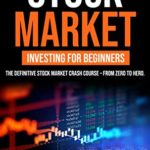[PDF] [EPUB] Stock Market Investing for beginners: THE DEFINITIVE STOCK MARKET CRASH COURSE – FROM ZERO TO HERO. Download