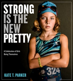 [PDF] [EPUB] Strong Is the New Pretty: A Celebration of Girls Being Themselves Download by Kate T. Parker
