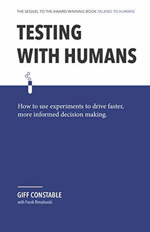 [PDF] [EPUB] Testing with Humans: How to use experiments to drive faster, more informed decision making. Download by Giff Constable