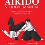 [PDF] [EPUB] The Aikido Student Manual: A New Generation's Guide to Traditional Martial Arts Download