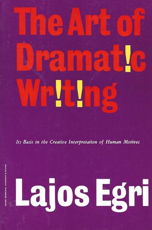 [PDF] [EPUB] The Art of Dramatic Writing: Its Basis in the Creative Interpretation of Human Motives Download by Lajos Egri