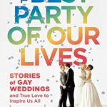 [PDF] [EPUB] The Best Party of Our Lives: Stories of Gay Weddings and True Love to Inspire Us All Download