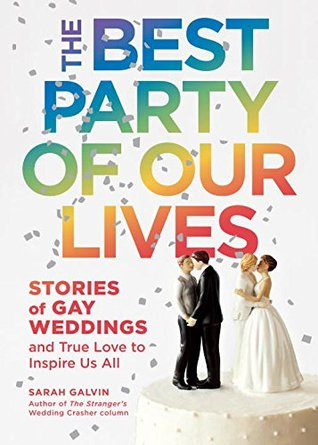 [PDF] [EPUB] The Best Party of Our Lives: Stories of Gay Weddings and True Love to Inspire Us All Download by Sarah Galvin