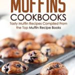 [PDF] [EPUB] The Best of Muffins Cookbooks: Tasty Muffin Recipes Compiled From the Top Muffin Recipe Books Download