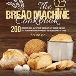 [PDF] [EPUB] The Bread Machine Cookbook: 200 Recipes to make all types of bread with any machine and bake like your favorite bakery, whether you are a beginner or a pro! Download