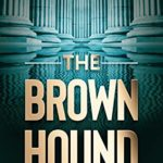 [PDF] [EPUB] The Brown Hound: A Legal Thriller (The Hounds' Betrayal Book 1) Download