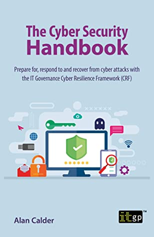 [PDF] [EPUB] The Cyber Security Handbook – Prepare for, respond to and recover from cyber attacks Download by Alan Calder