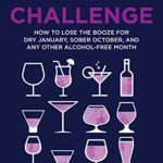 [PDF] [EPUB] The Dry Challenge: How to Lose the Booze for Dry January, Sober October, and Any Other Alcohol-Free Month Download