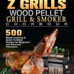 [PDF] [EPUB] The Effortless Z GRILLS Wood Pellet Grill and Smoker Cookbook: 500 Mouth-watering and Quick-To-Make Recipes for Beginners and Advanced Pitmasters Download