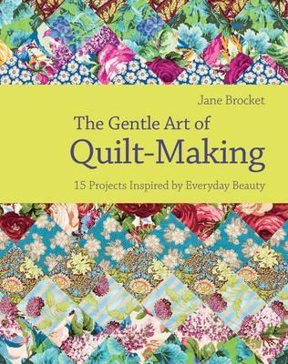 [PDF] [EPUB] The Gentle Art Of Quilt Making: Over 15 Projects Celebrating The Fabric Of Craft Life Download by Jane Brocket