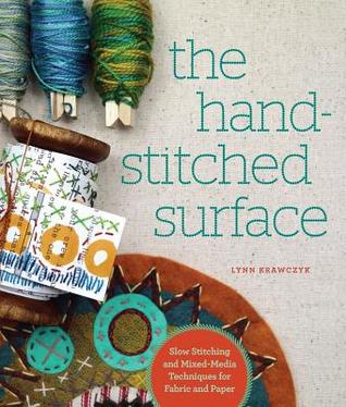 [PDF] [EPUB] The Hand-Stitched Surface: Slow Stitching and Mixed-Media Techniques for Fabric and Paper Download by Lynn Krawczyk