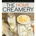 [PDF] [EPUB] The Home Creamery: Make Your Own Fresh Dairy Products; Easy Recipes for Butter, Yogurt, Sour Cream, Creme Fraiche, Cream Cheese, Ricotta, and More! Download