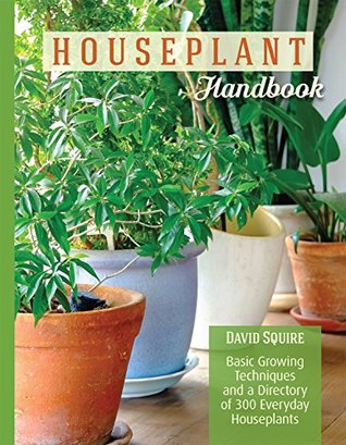 [PDF] [EPUB] The Houseplant Handbook: Basic Growing Techniques and a Directory of 300 Everyday Houseplants Download by David Squire