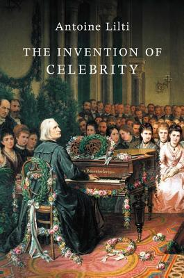 [PDF] [EPUB] The Invention of Celebrity Download by Antoine Lilti
