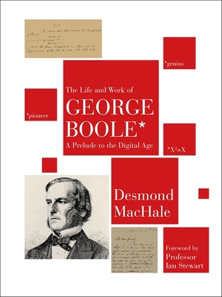 [PDF] [EPUB] The Life and Work of George Boole: A Prelude to the Digital Age Download by Desmond MacHale