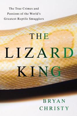 [PDF] [EPUB] The Lizard King: The True Crimes and Passions of the World's Greatest Reptile Smugglers Download by Bryan Christy