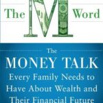 [PDF] [EPUB] The M Word: The Money Talk Every Family Needs to Have about Wealth and Their Financial Future Download