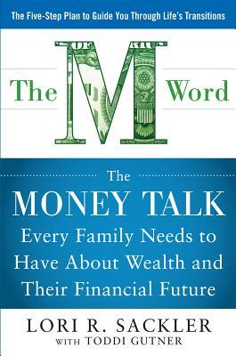 [PDF] [EPUB] The M Word: The Money Talk Every Family Needs to Have about Wealth and Their Financial Future Download by Lori R. Sackler
