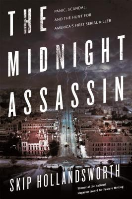 [PDF] [EPUB] The Midnight Assassin: Panic, Scandal, and the Hunt for America's First Serial Killer Download by Skip Hollandsworth