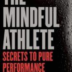 [PDF] [EPUB] The Mindful Athlete: Secrets to Pure Performance Download
