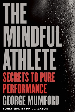 [PDF] [EPUB] The Mindful Athlete: Secrets to Pure Performance Download by George Mumford