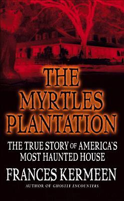 [PDF] [EPUB] The Myrtles Plantation: The True Story of America's Most Haunted House Download by Frances Kermeen