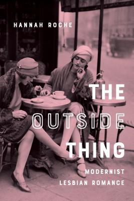 [PDF] [EPUB] The Outside Thing: Modernist Lesbian Romance Download by Hannah Roche