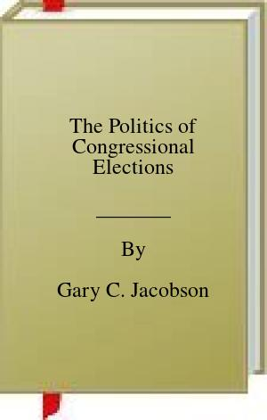 [PDF] [EPUB] The Politics of Congressional Elections Download by Gary C. Jacobson