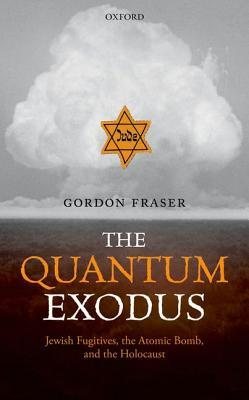 [PDF] [EPUB] The Quantum Exodus: Jewish Fugitives, the Atomic Bomb, and the Holocaust Download by Gordon Fraser