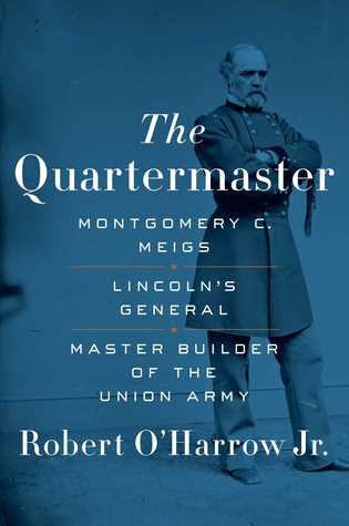 [PDF] [EPUB] The Quartermaster: Montgomery C. Meigs, Lincoln's General, Master Builder of the Union Army Download by Robert O'Harrow