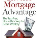 [PDF] [EPUB] The Reverse Mortgage Advantage: The Tax-Free, House Rich Way to Retire Wealthy! Download