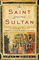 [PDF] [EPUB] The Saint and the Sultan: The Crusades, Islam, and Francis of Assisi's Mission of Peace Download by Paul Moses