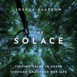 [PDF] [EPUB] The Solace: Finding Value in Death Through Gratitude for Life Download