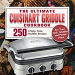 [PDF] [EPUB] The Ultimate Cuisinart Griddle Cookbook: 250 Crispy, Easy, Healthy Recipes for Your Grill, Griddler and Panini Press Download