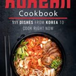 [PDF] [EPUB] The Ultimate Korean Cookbook: 111 Dishes From Korea To Cook Right Now (World Cuisines Book 12) Download