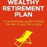 [PDF] [EPUB] The Wealthy Retirement Plan: A Revolutionary Guide to Living the Rest of Your Life in Style Download