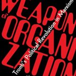 [PDF] [EPUB] The Weapon of Organization: Mario Tronti's Political Revolution in Marxism Download