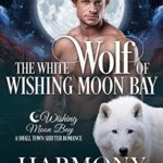 [PDF] [EPUB] The White Wolf of Wishing Moon Bay (The Bond of Brothers #1) Download