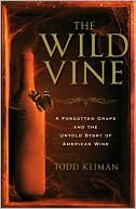[PDF] [EPUB] The Wild Vine: A Forgotten Grape and the Untold Story of American Wine Download by Todd Kliman
